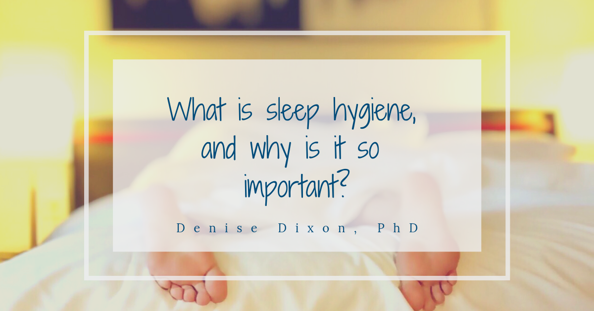 denisedixonphd scientificdreamlife sleep hygiene