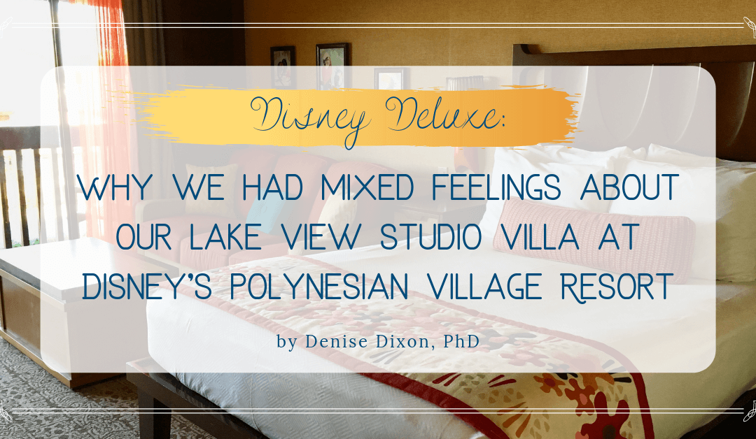 disney deluxe why we had mixed feelings about our lake view studio villa at Disney's Polynesian village resort
